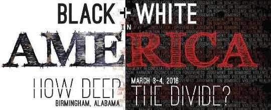 Black and White in America: a word of encouragement, Birmingham, Alabama, 3- 4 March 2016